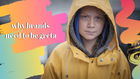 Why Brands Need To Be Greta